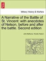 A Narrative of the Battle of St. Vincent: with anecdotes of Nelson, before and after the battle. Second edition - Bethune, John Nelson, Horatio