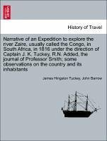 Narrative of an Expedition to explore the river Zaire, usually called the Congo, in South Africa, in 1816 under the direction of Captain J. K. Tuckey, R.N. Added, the journal of Professor Smith some observations on the country and its inhabitants - Tuckey, James Hingston Barrow, John