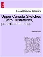 Upper Canada Sketches ... With illustrations, portraits and map. - Conant, Thomas
