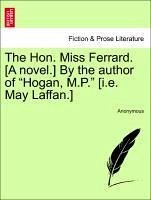 The Hon. Miss Ferrard. [A novel.] By the author of