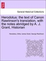 Herodotus: the text of Canon Rawlinson's translation, with the notes abridged by A. J. Grant, Historian. Vol. I - Herodotus Grant, Arthur James Rawlinson, George