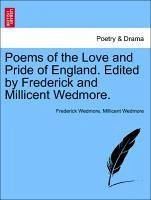 Poems of the Love and Pride of England. Edited by Frederick and Millicent Wedmore. - Wedmore, Frederick Wedmore, Millicent