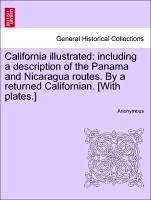 California illustrated: including a description of the Panama and Nicaragua routes. By a returned Californian. [With plates.] - Anonymous