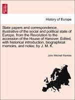 State papers and correspondence, illustrative of the social and political state of Europe, from the Revolution to the accession of the House of Hanover. Edited, with historical introduction, biographical memoirs, and notes by J. M. K. - Kemble, John Mitchell