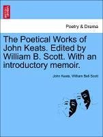 The Poetical Works of John Keats. Edited by William B. Scott. With an introductory memoir. - Keats, John Scott, William Bell