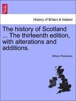 The history of Scotland ... The thirteenth edition, with alterations and additions. Vol. I. - Robertson, William