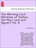 The Morning Land. [Sketches of Turkey, the Holy Land and Egypt.] Vol. II - Dicey, Edward