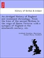 An abridged History of England and condensed chronology, from the time of the ancient Britons to the reign of Queen Victoria with a synopsis of England in the nineteenth century, etc. - Maccalman, Archibald Hamilton. Stoddard, Richard Henry.