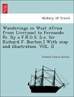 Wanderings in West Africa from Liverpool to Fernando Po. By a F.R.G.S. [i.e. Sir Richard F. Burton.] With map and illustration. VOL. II - Burton, Richard Francis