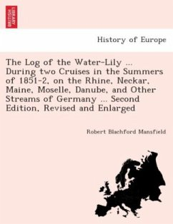 The Log of the Water-Lily ... during two cruises in the summers of 1851-2, on the Rhine, Neckar, Maine, Moselle, Danube, and other streams of Germany ... Second edition, revised and enlarged. - Mansfield, Robert Blachford