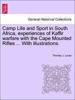 Camp Life and Sport in South Africa, experiences of Kaffir warfare with the Cape Mounted Rifles ... With illustrations. - Lucas, Thomas J.