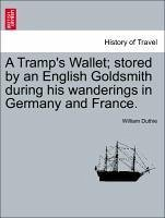 A Tramp's Wallet stored by an English Goldsmith during his wanderings in Germany and France. - Duthie, William