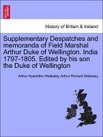 Supplementary Despatches and memoranda of Field Marshal Arthur Duke of Wellington. India 1797-1805. Edited by his son the Duke of Wellington. Volume the Tenth - Wellesley, Arthur Hyacinthe Wellesley, Arthur Richard