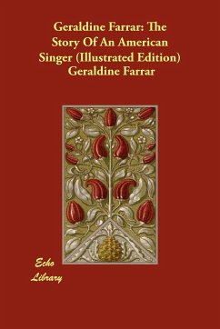 Geraldine Farrar: The Story of an American Singer (Illustrated Edition) - Farrar, Geraldine