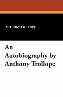 An Autobiography by Anthony Trollope - Trollope, Anthony
