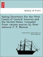 Sailing Directions for the West Coasts of Central America and the United States. Compiled from various sources by Rear-Admiral J. P. Maclear - Anonymous Maclear, John Fiot Lee Pearse