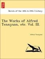 The Works of Alfred Tennyson, etc. Vol. III. - Tennyson, Alfred