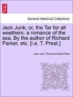 Jack Junk or, the Tar for all weathers: a romance of the sea. By the author of Richard Parker, etc. [i.e. T. Prest.] - Junk, Jack Prest, Thomas Peckett