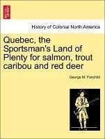 Quebec, the Sportsman's Land of Plenty for salmon, trout caribou and red deer - Fairchild, George M.