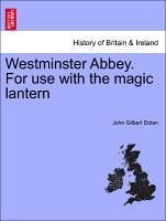 Westminster Abbey. For use with the magic lantern - Dolan, John Gilbert