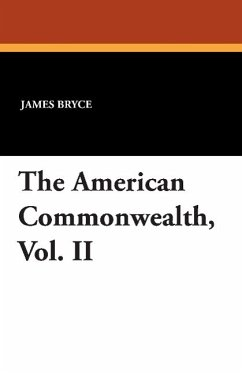 The American Commonwealth, Vol. II - Bryce, James