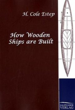 How Wooden Ships are Built - Estep, H. C.