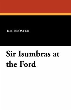 Sir Isumbras at the Ford - Broster, D. K.