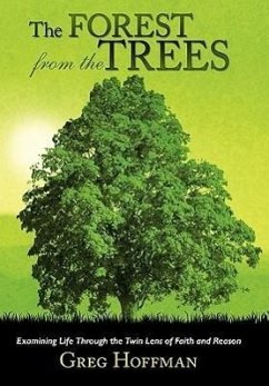 The Forest from the Trees: Examining Life Through the Twin Lens of Faith and Reason - Hoffman, Greg