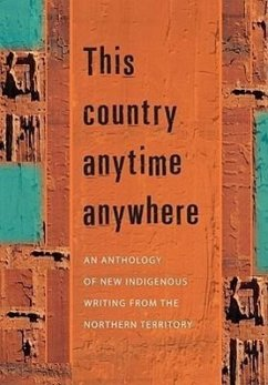 This Country Anytime Anywhere: An Anthology of New Indigenous Writing from the Northern Territory - Herausgeber: Thatcher, Allison