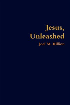Jesus, Unleashed - Killion, Joel M.