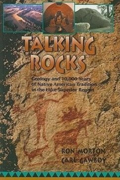Talking Rocks: Geology and 10,000 Years of Native American Tradition in the Lake Superior Region - Morton, Ron Gawboy, Carl