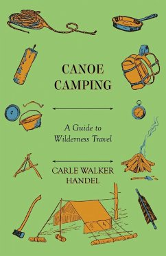 Canoe Camping - A Guide to Wilderness Travel - Handel, Carle Walker