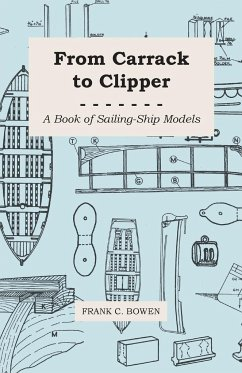 From Carrack to Clipper - A Book of Sailing-Ship Models - Bowen, Frank C.