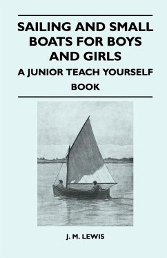 Sailing and Small Boats for Boys and Girls - A Junior Teach Yourself Book - Lewis, J. M.