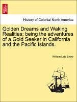 Golden Dreams and Waking Realities being the adventures of a Gold Seeker in California and the Pacific Islands. - Shaw, William Late