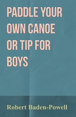 Paddle Your Own Canoe or Tip for Boys - Baden-Powell, Robert