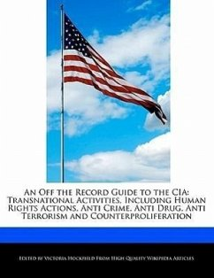 An Off the Record Guide to the CIA: Transnational Activities, Including Human Rights Actions, Anti Crime, Anti Drug, Anti Terrorism and Counterprolif - Hockfield, Victoria