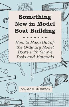Something New in Model Boat Building - How to Make Out-of-the Ordinary Model Boats with Simple Tools and Materials - Matheson, Donald H.