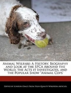Animal Welfare: A History, Biography and Look at the SPCA Around the World, the Acts It Investigates, and the Popular Show Animal Cops - Grace, London