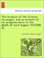 The Invasion of the Crimea: its origin, and an account of its progress down to the death of Lord Raglan VOLUME III - Kinglake, Alexander William