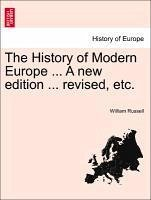 The History of Modern Europe ... A new edition ... revised, etc. Vol. IV. - Russell, William