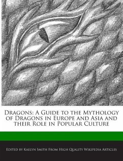 Dragons: A Guide to the Mythology of Dragons in Europe and Asia and Their Role in Popular Culture - Smith, Kaelyn