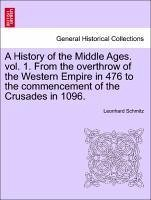 A History of the Middle Ages. vol. 1. From the overthrow of the Western Empire in 476 to the commencement of the Crusades in 1096. - Schmitz, Leonhard