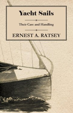 Yacht Sails - Their Care and Handling - Ratsey, Ernest A