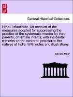Hindu Infanticide. An account of the measures adopted for suppressing the practice of the systematic murder by their parents, of female infants with incidental remarks on the customs peculiar to the natives of India. With notes and illustrations. - Moor, Edward