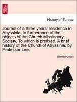 Journal of a three years' residence in Abyssinia, in furtherance of the objects of the Church Missionary Society, To which is prefixed, A brief history of the Church of Abyssinia, by Professor Lee. - Gobat, Samuel