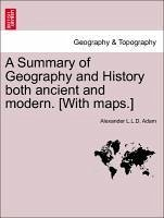 A Summary of Geography and History both ancient and modern. [With maps.] - Adam, Alexander L. L. D.