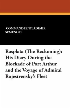 Rasplata (the Reckoning): His Diary During the Blockade of Port Arthur and the Voyage of Admiral Rojestvensky's Fleet