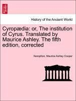 Cyropædia: or, The institution of Cyrus. Translated by Maurice Ashley. The fifth edition, corrected - Xenophon Cooper, Maurice Ashley