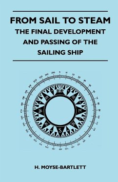 From Sail to Steam - The Final Development and Passing of the Sailing Ship - Moyse-Bartlett, H.